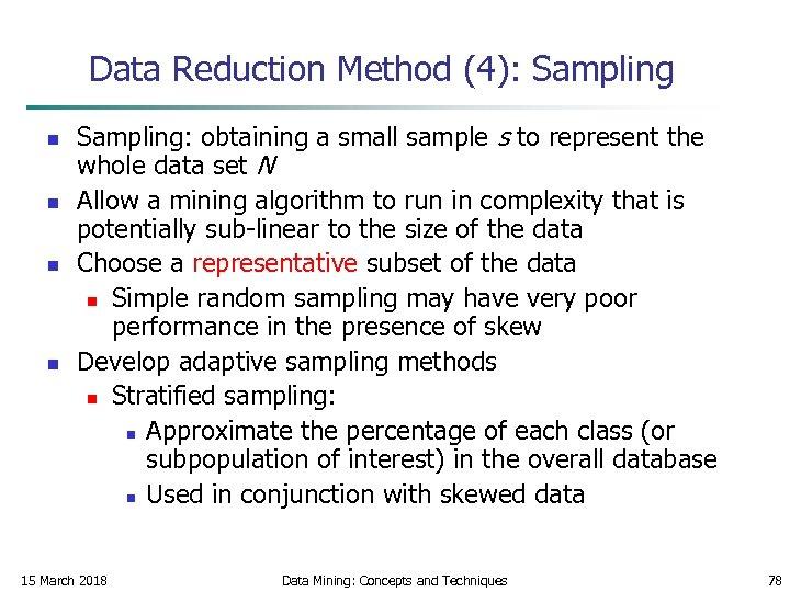 Data Reduction Method (4): Sampling n n Sampling: obtaining a small sample s to
