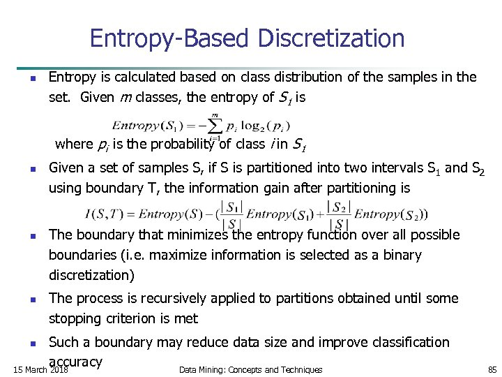 Entropy-Based Discretization n Entropy is calculated based on class distribution of the samples in
