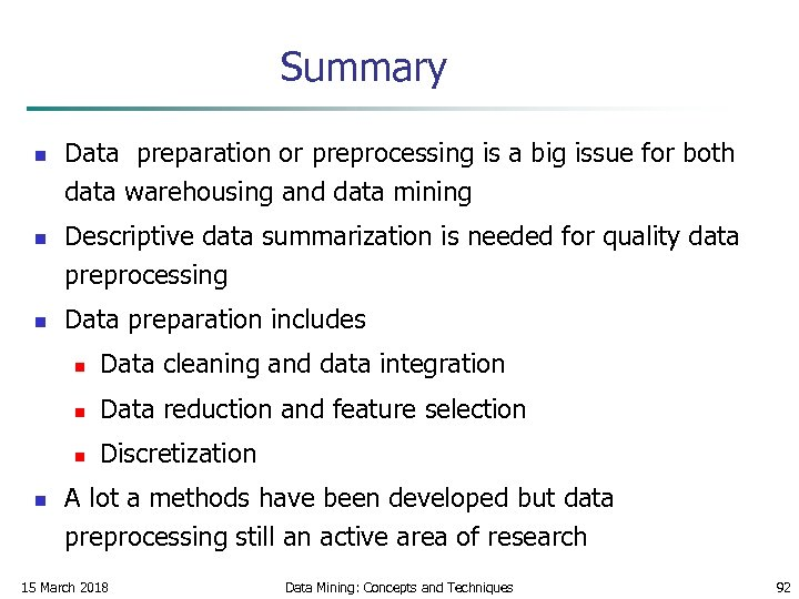 Summary n n n Data preparation or preprocessing is a big issue for both