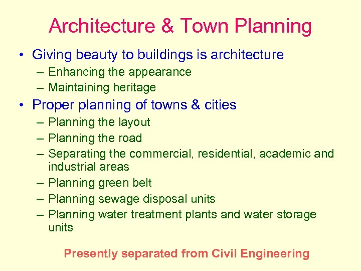 Architecture & Town Planning • Giving beauty to buildings is architecture – Enhancing the