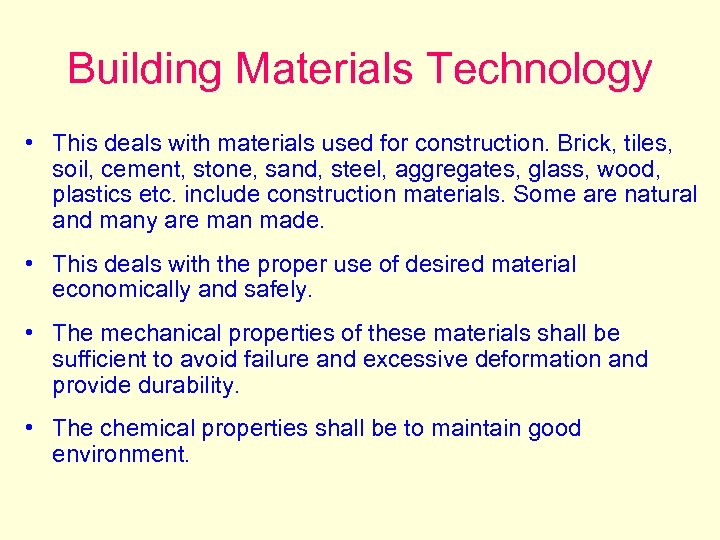 Building Materials Technology • This deals with materials used for construction. Brick, tiles, soil,