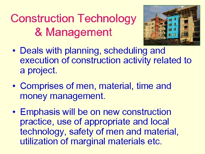 Construction Technology & Management • Deals with planning, scheduling and execution of construction activity