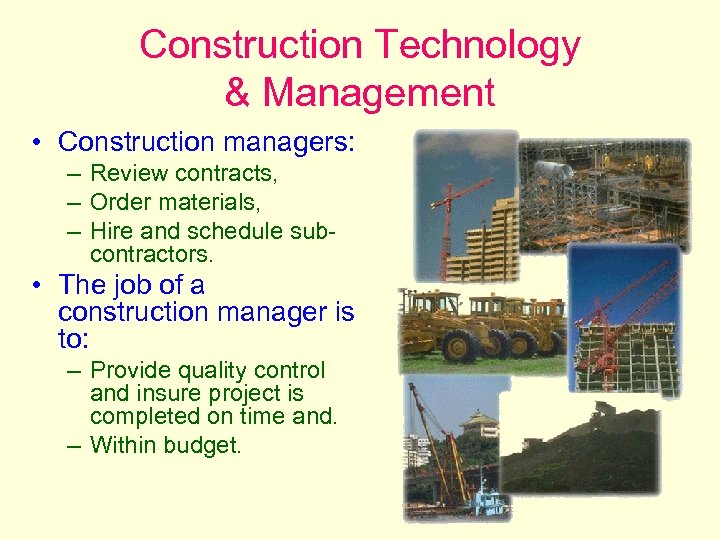 Construction Technology & Management • Construction managers: – Review contracts, – Order materials, –