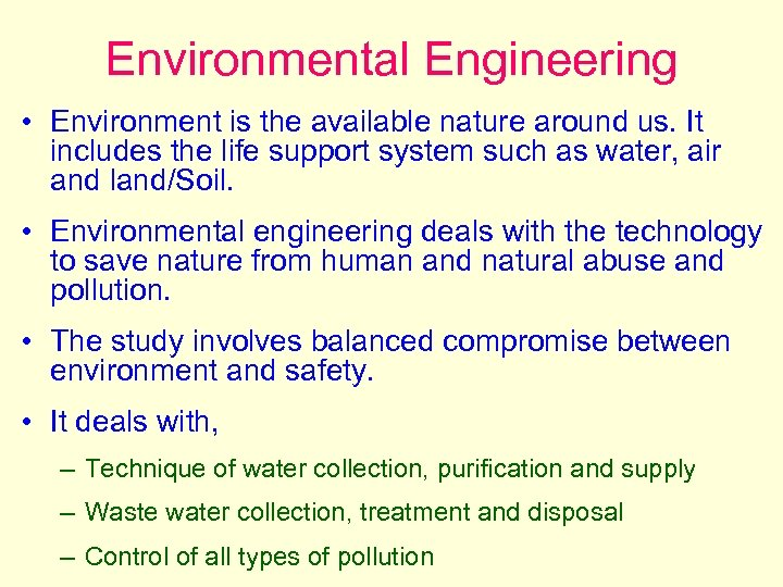Environmental Engineering • Environment is the available nature around us. It includes the life