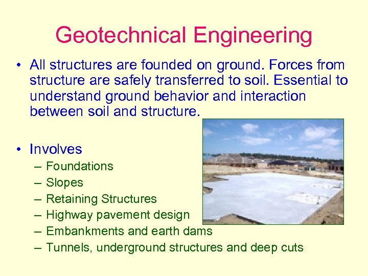 Geotechnical Engineering • All structures are founded on ground. Forces from structure are safely