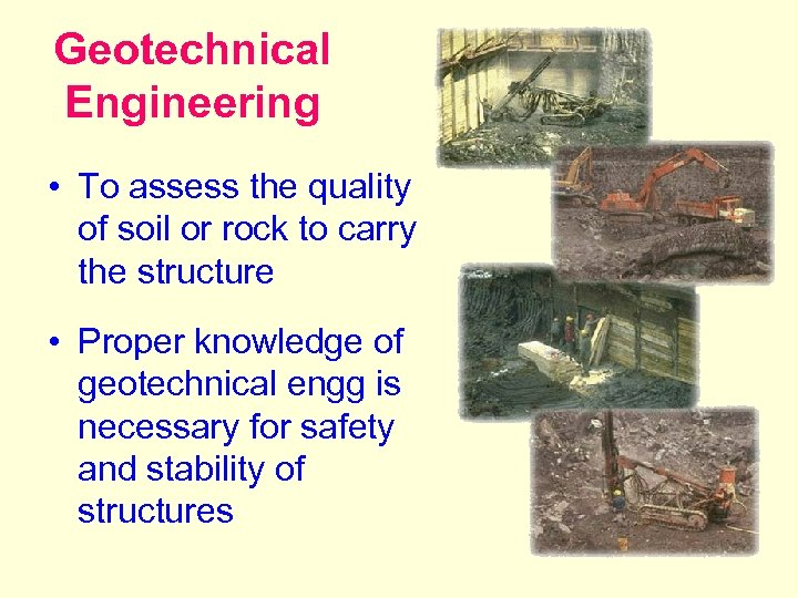 Geotechnical Engineering • To assess the quality of soil or rock to carry the