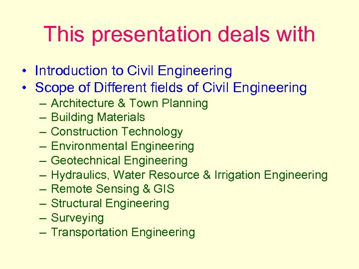This presentation deals with • Introduction to Civil Engineering • Scope of Different fields