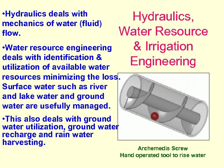• Hydraulics deals with mechanics of water (fluid) flow. Hydraulics, Water Resource &