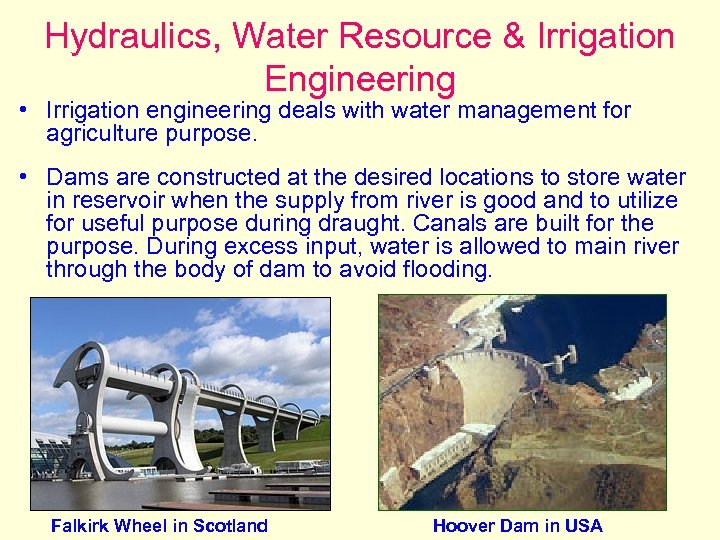 Hydraulics, Water Resource & Irrigation Engineering • Irrigation engineering deals with water management for
