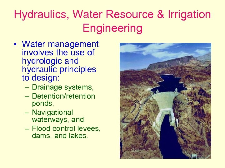 Hydraulics, Water Resource & Irrigation Engineering • Water management involves the use of hydrologic