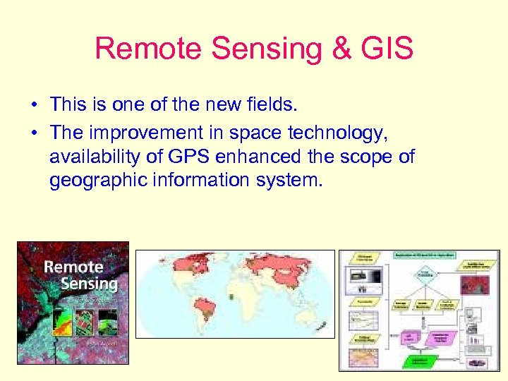 Remote Sensing & GIS • This is one of the new fields. • The