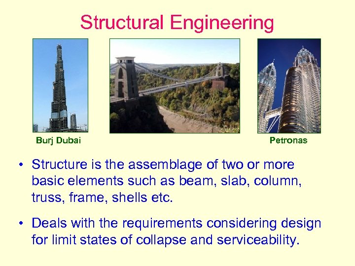 Structural Engineering Burj Dubai Petronas • Structure is the assemblage of two or more