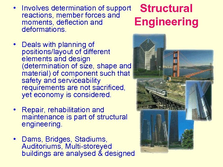 • Involves determination of support Structural reactions, member forces and moments, deflection and