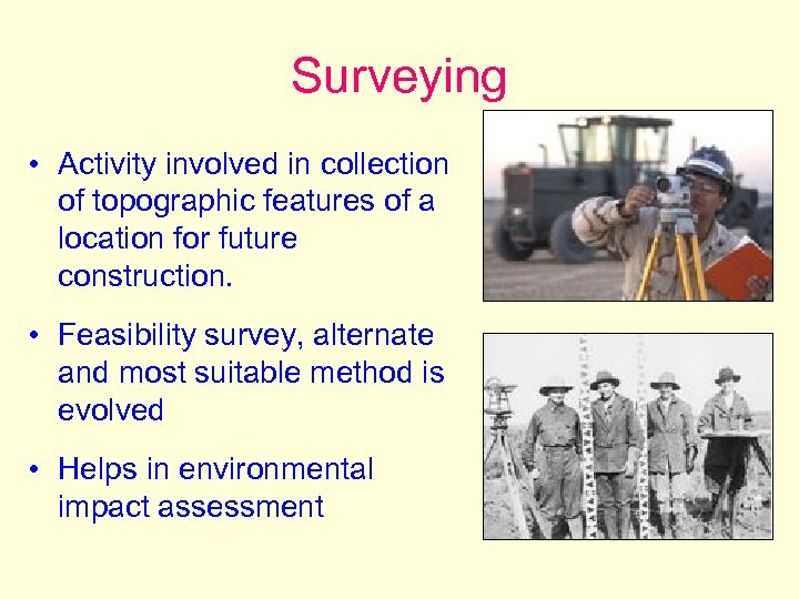 Surveying • Activity involved in collection of topographic features of a location for future