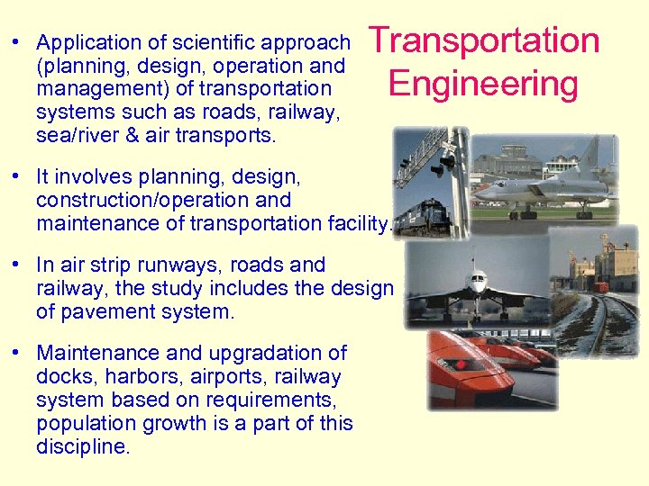 • Application of scientific approach (planning, design, operation and management) of transportation systems
