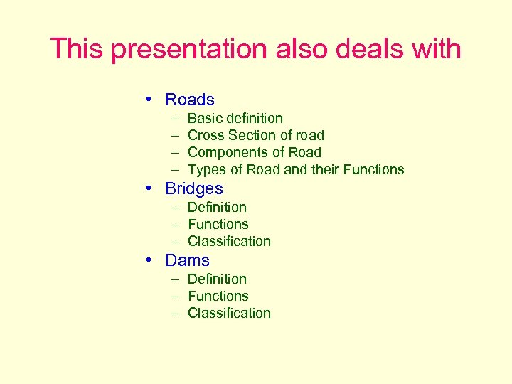 This presentation also deals with • Roads – – Basic definition Cross Section of