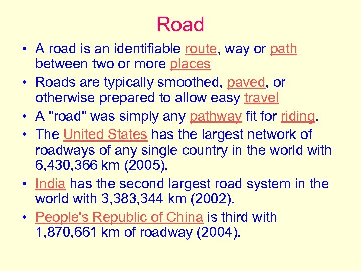 Road • A road is an identifiable route, way or path between two or