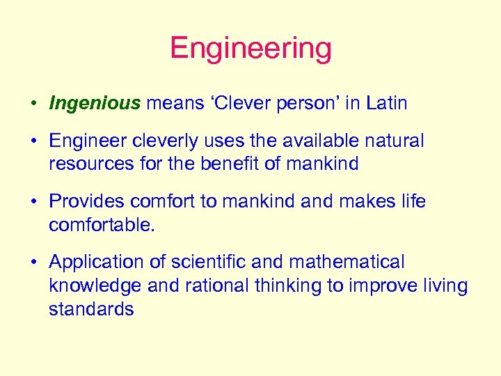 Engineering • Ingenious means 'Clever person' in Latin • Engineer cleverly uses the available