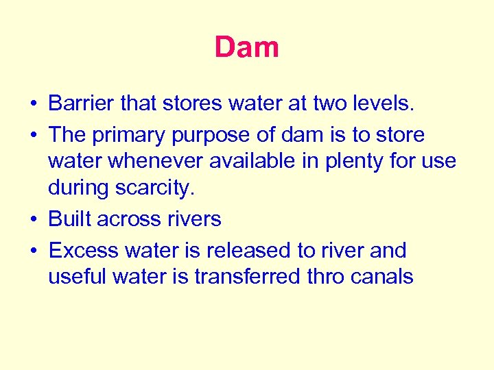 Dam • Barrier that stores water at two levels. • The primary purpose of