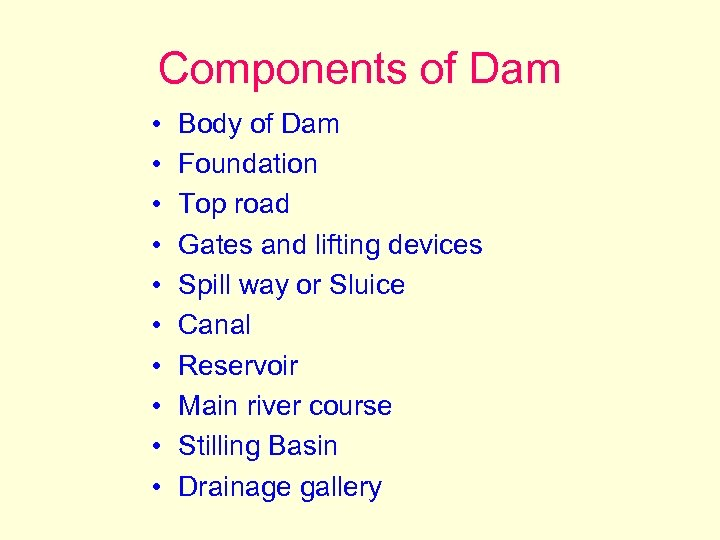 Components of Dam • • • Body of Dam Foundation Top road Gates and