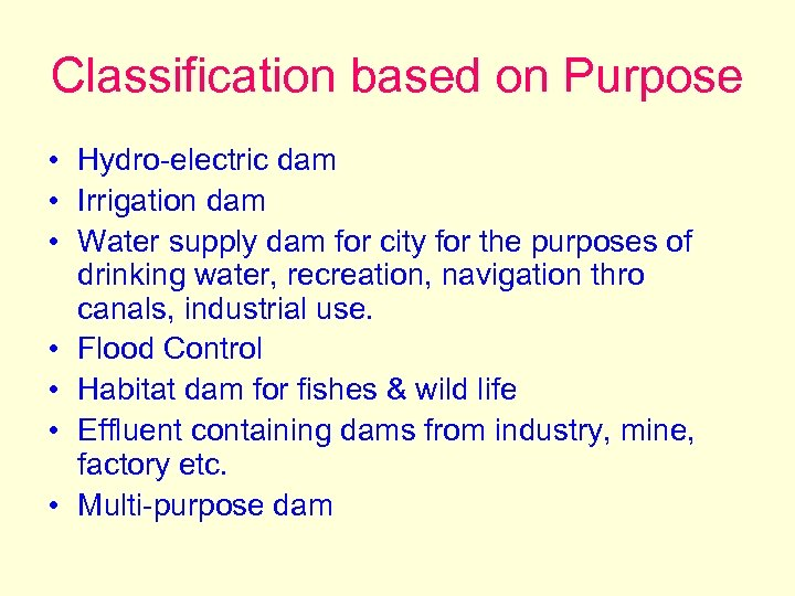 Classification based on Purpose • Hydro-electric dam • Irrigation dam • Water supply dam