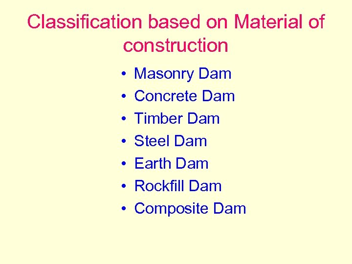 Classification based on Material of construction • • Masonry Dam Concrete Dam Timber Dam