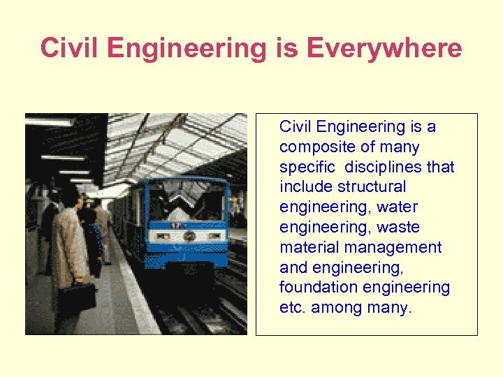 Civil Engineering is Everywhere 61% are clueless Why? about engineering Civil Engineering is a