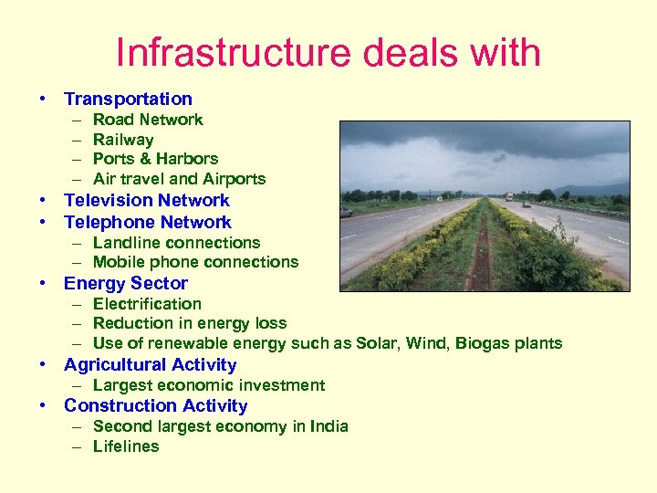 Infrastructure deals with • Transportation – – Road Network Railway Ports & Harbors Air