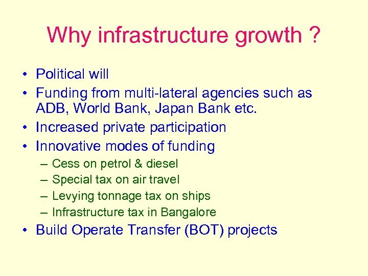 Why infrastructure growth ? • Political will • Funding from multi-lateral agencies such as