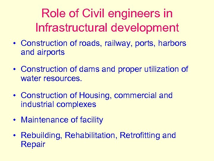 Role of Civil engineers in Infrastructural development • Construction of roads, railway, ports, harbors