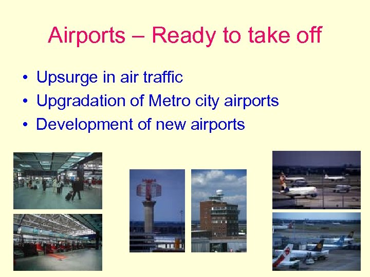Airports – Ready to take off • Upsurge in air traffic • Upgradation of