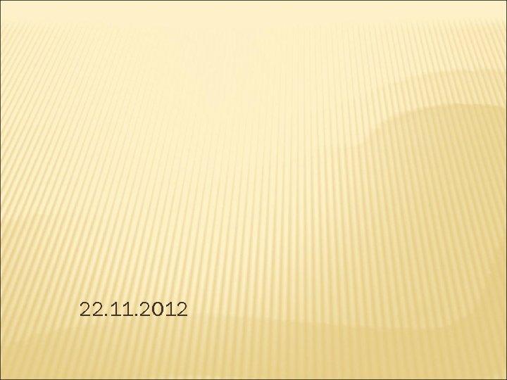 22. 11. 2012