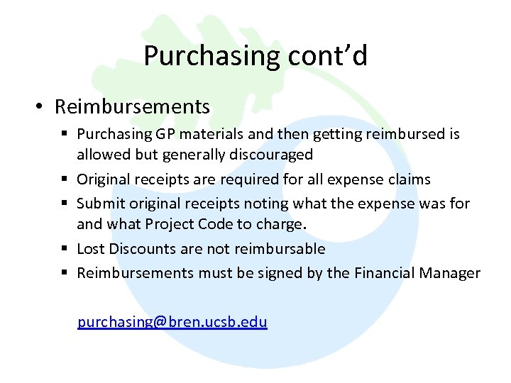 Purchasing cont'd • Reimbursements § Purchasing GP materials and then getting reimbursed is allowed