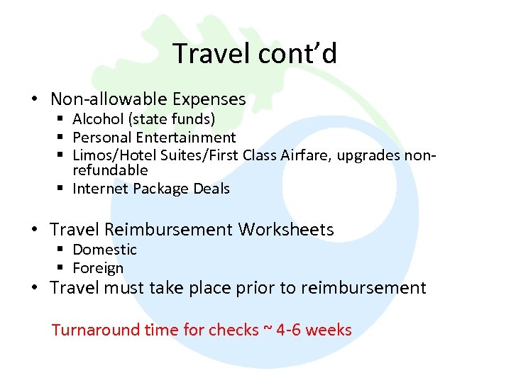 Travel cont'd • Non-allowable Expenses § Alcohol (state funds) § Personal Entertainment § Limos/Hotel