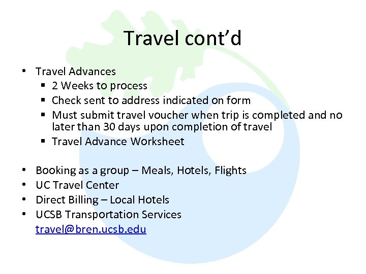 Travel cont'd • Travel Advances § 2 Weeks to process § Check sent to