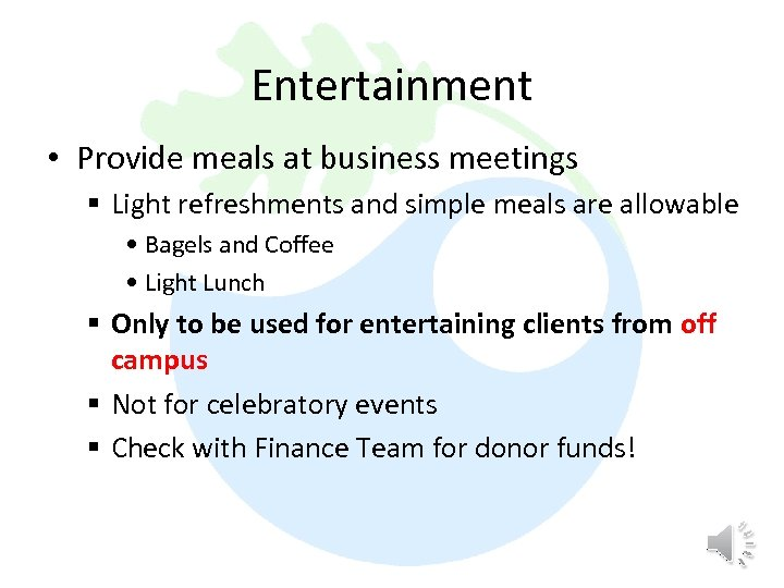 Entertainment • Provide meals at business meetings § Light refreshments and simple meals are