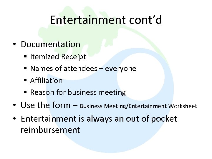 Entertainment cont'd • Documentation § § Itemized Receipt Names of attendees – everyone Affiliation