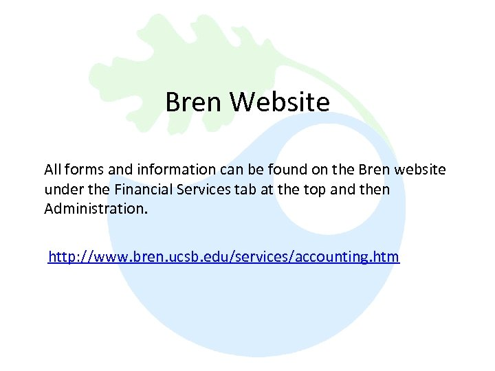Bren Website All forms and information can be found on the Bren website under