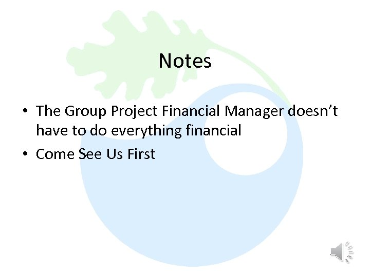 Notes • The Group Project Financial Manager doesn't have to do everything financial •
