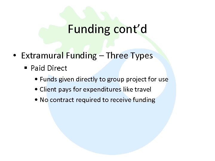 Funding cont'd • Extramural Funding – Three Types § Paid Direct • Funds given