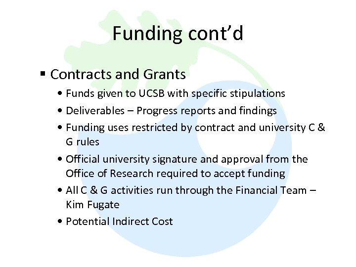 Funding cont'd § Contracts and Grants • Funds given to UCSB with specific stipulations