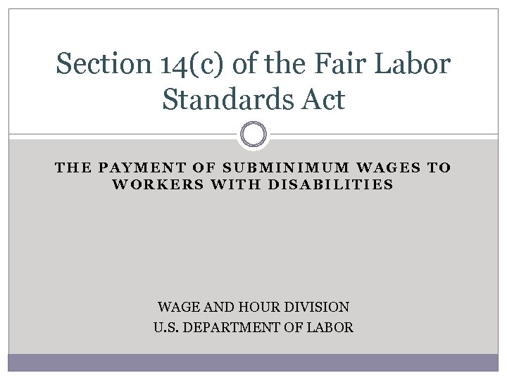 Section 14(c) of the Fair Labor Standards Act THE PAYMENT OF SUBMINIMUM WAGES TO