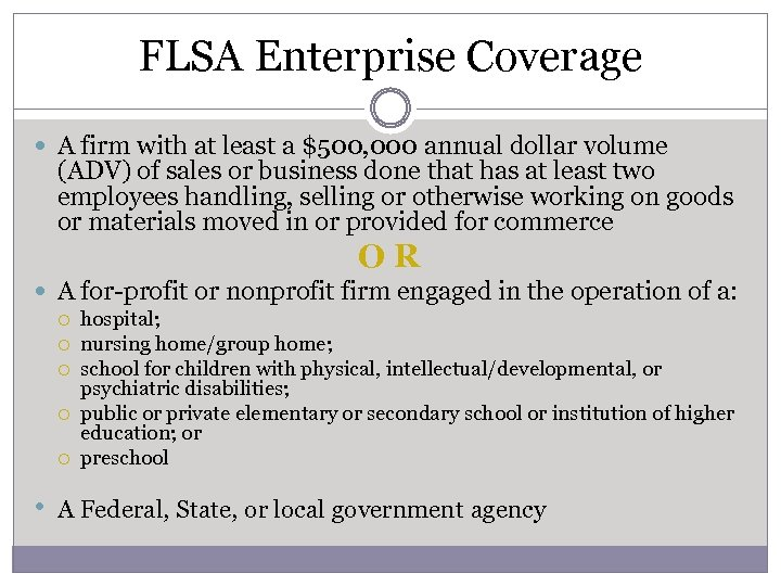 FLSA Enterprise Coverage A firm with at least a $500, 000 annual dollar volume