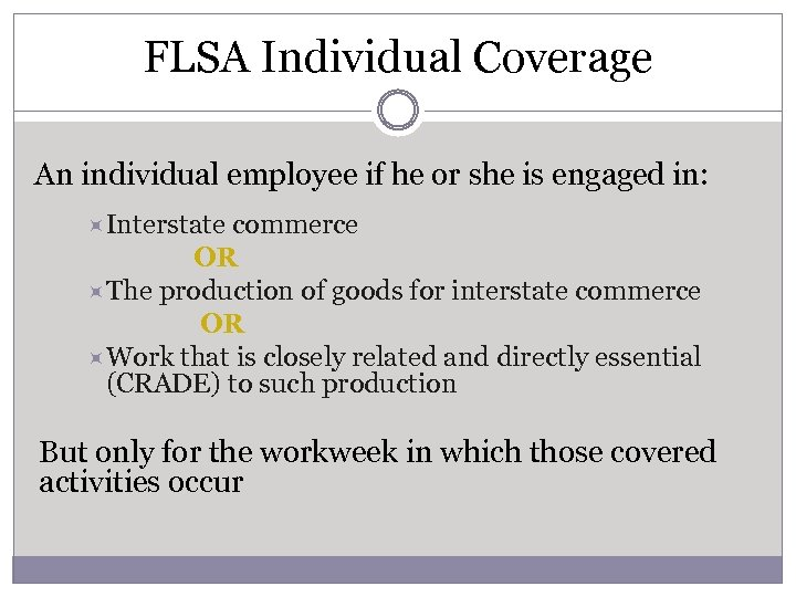 FLSA Individual Coverage An individual employee if he or she is engaged in: Interstate