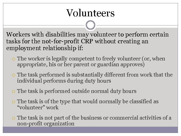 Volunteers Workers with disabilities may volunteer to perform certain tasks for the not-for-profit CRP