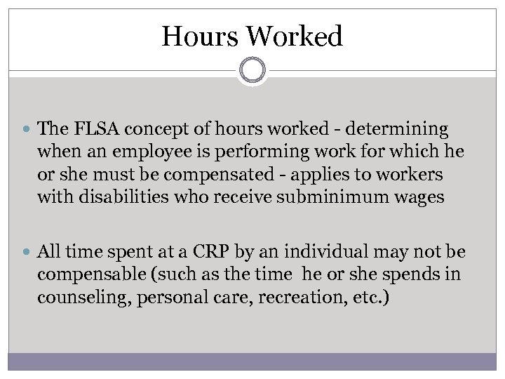 Hours Worked The FLSA concept of hours worked - determining when an employee is