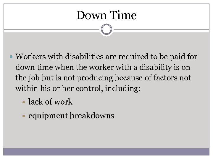Down Time Workers with disabilities are required to be paid for down time when