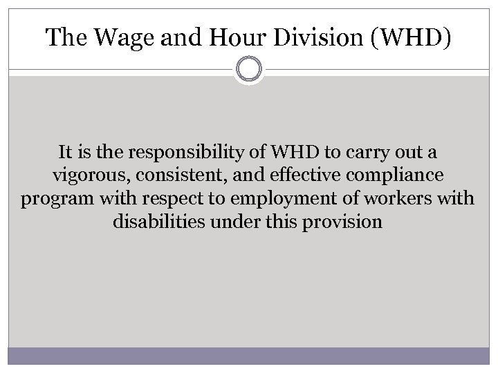 The Wage and Hour Division (WHD) It is the responsibility of WHD to carry