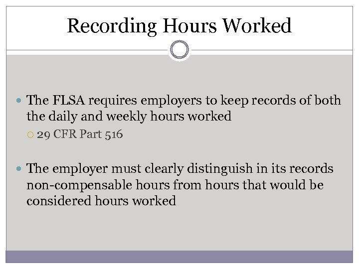 Recording Hours Worked The FLSA requires employers to keep records of both the daily
