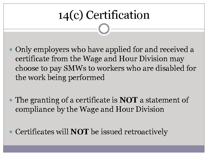 14(c) Certification Only employers who have applied for and received a certificate from the